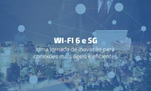 Como as tecnologias Wi-Fi 6 e 5G podem impactar seu negócio